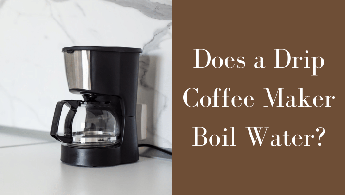 Does a Drip Coffee Maker Boil Water