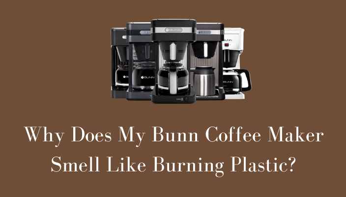 Why Does My Bunn Coffee Maker Smell Like Burning Plastic