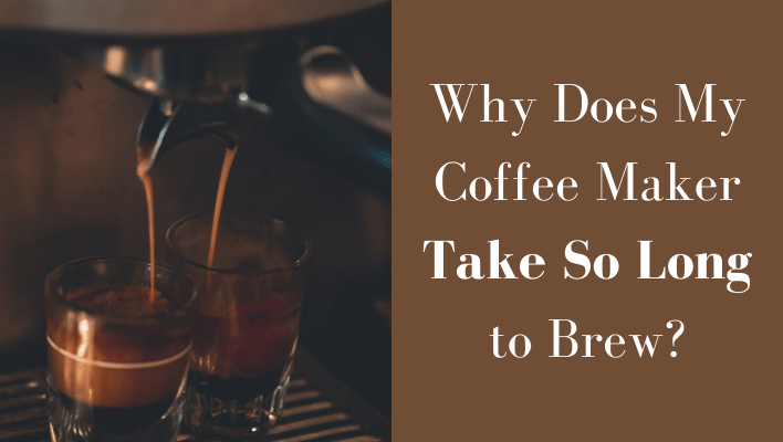 Why Does My Coffee Maker Take So Long to Brew