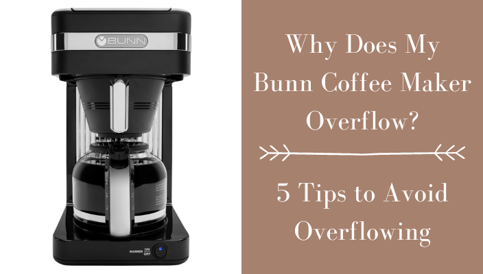 Why Does My Bunn Coffee Maker Overflow