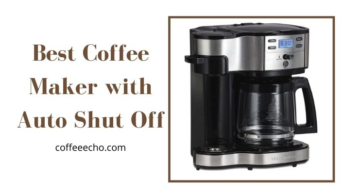 Best Coffee Maker with Auto Shut Off